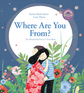 Where Are You From?: The Wonderful Story of Your Birth