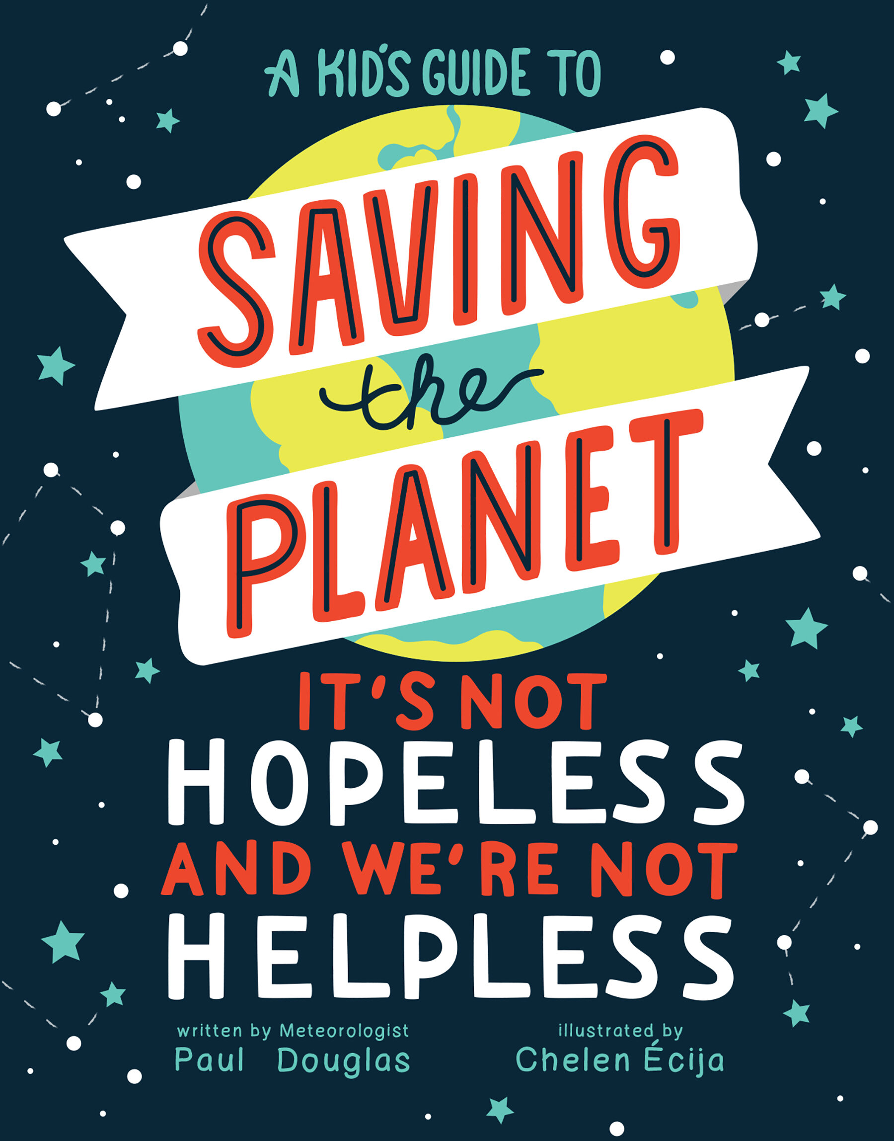 A Kid's Guide to Saving the Planet: It's Not Hopeless and We're Not Helpless