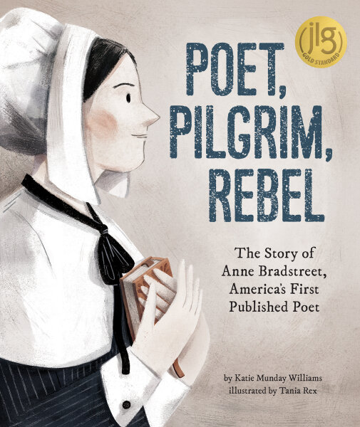 Poet, Pilgrim, Rebel: The Story of Anne Bradstreet, America's First Published Poet
