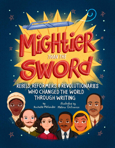 Mightier Than the Sword: Rebels, Reformers, and Revolutionaries Who Changed the World Through Writing